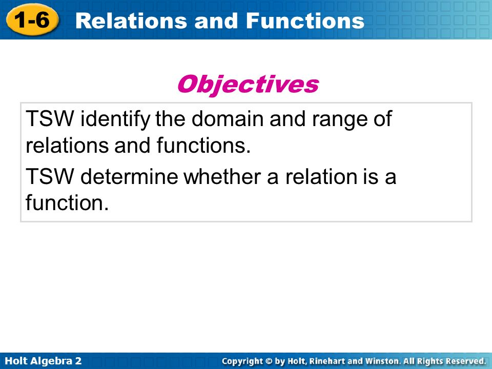 Objectives TSW identify the domain and range of relations and functions.