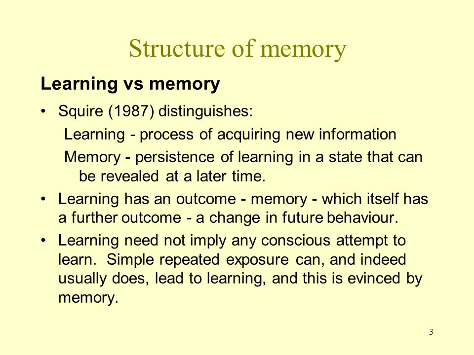 Structure of memory Learning vs memory Squire (1987) distinguishes: