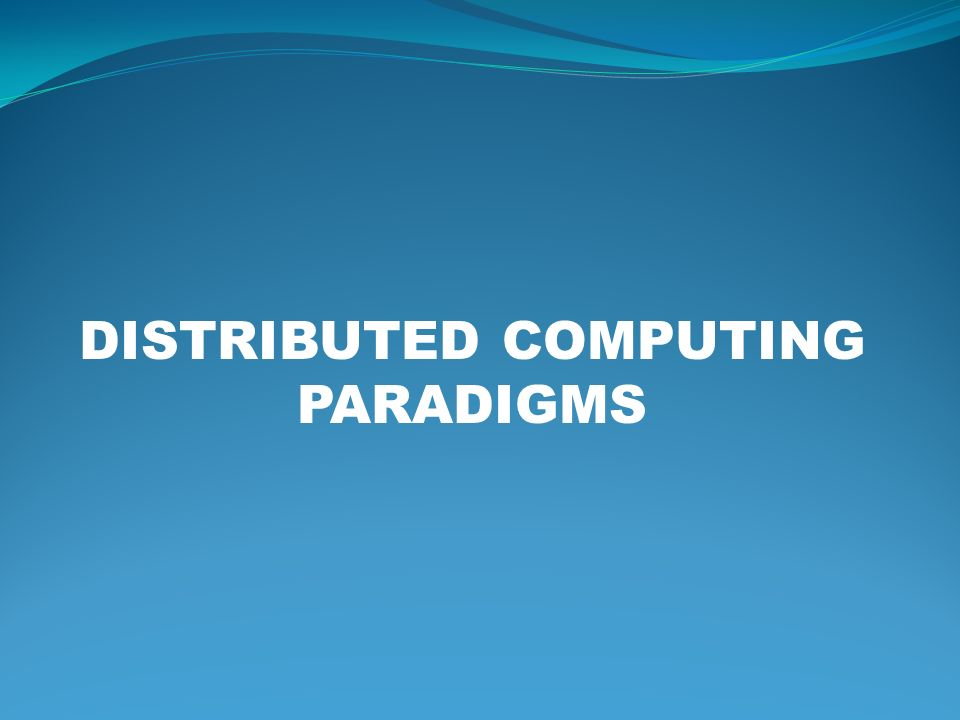 DISTRIBUTED COMPUTING PARADIGMS