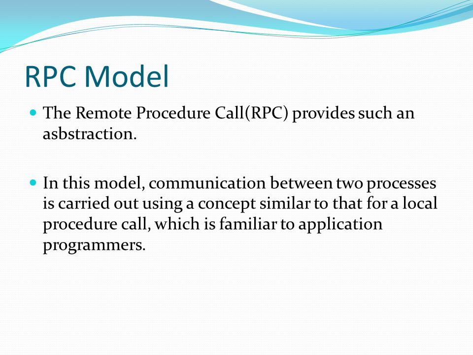 RPC Model The Remote Procedure Call(RPC) provides such an asbstraction.