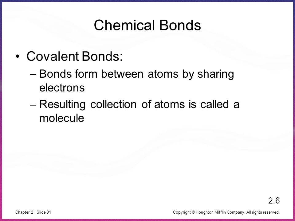 Chemical Bonds Covalent Bonds: