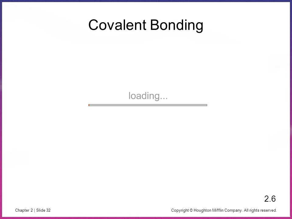 Covalent Bonding 2.6 Copyright © Houghton Mifflin Company. All rights reserved.