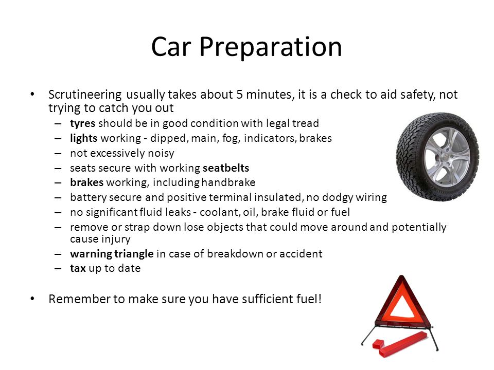 Car Preparation Scrutineering usually takes about 5 minutes, it is a check to aid safety, not trying to catch you out.