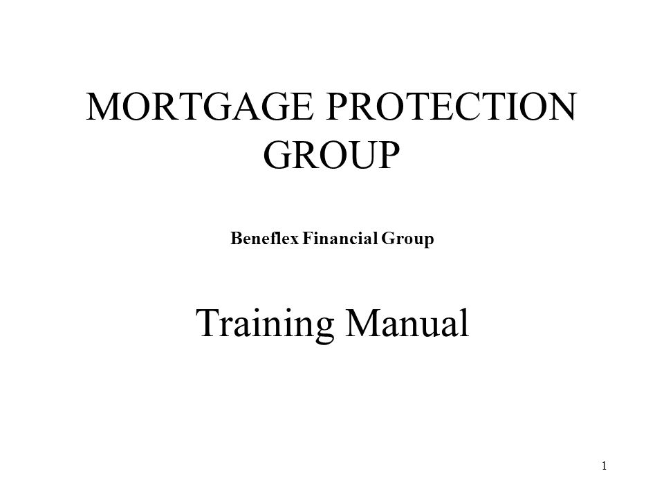 MORTGAGE PROTECTION GROUP Beneflex Financial Group Training Manual