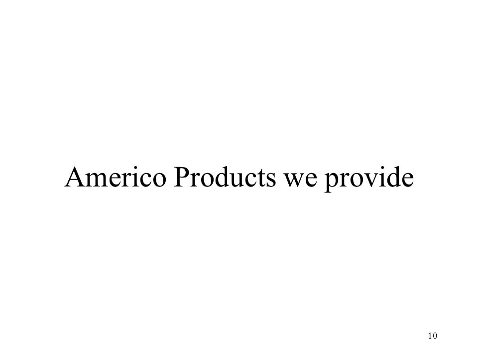 Americo Products we provide