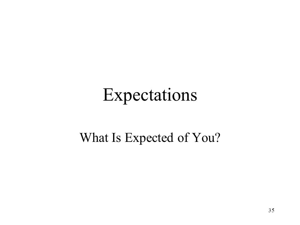 Expectations What Is Expected of You