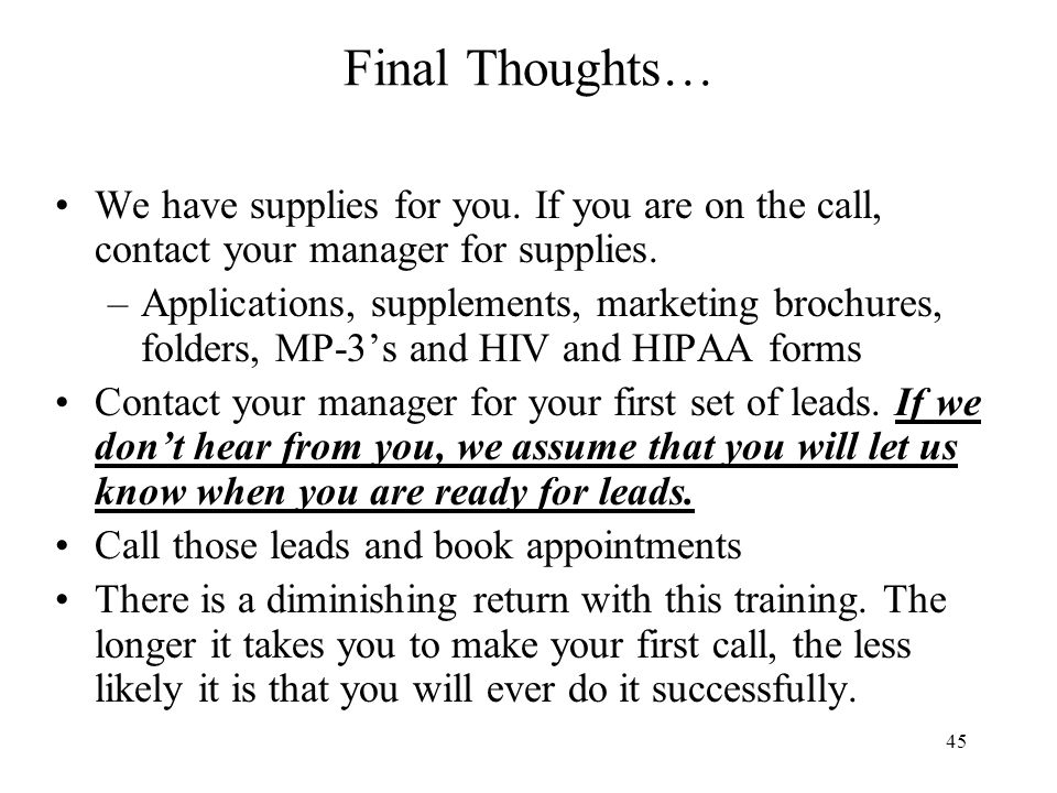 Final Thoughts… We have supplies for you. If you are on the call, contact your manager for supplies.