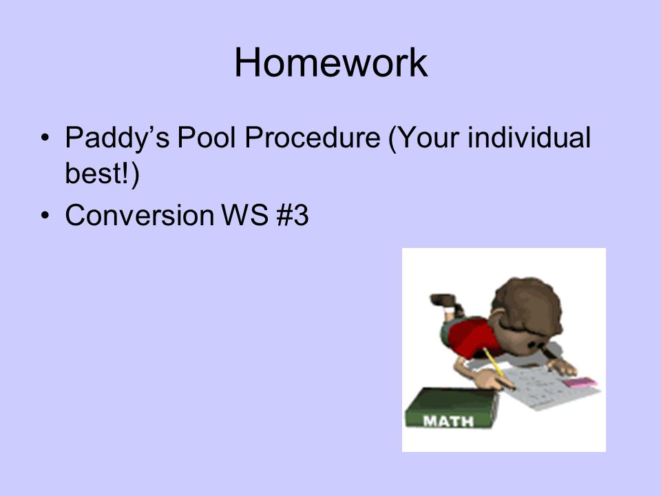 Homework Paddy's Pool Procedure (Your individual best!)