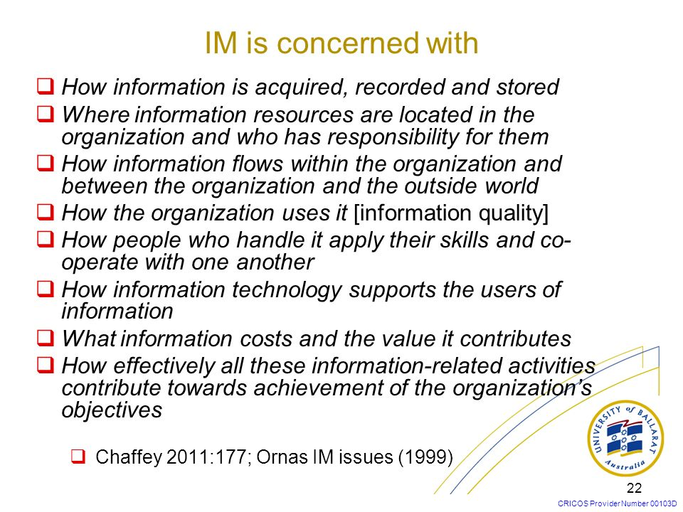 IM is concerned with How information is acquired, recorded and stored