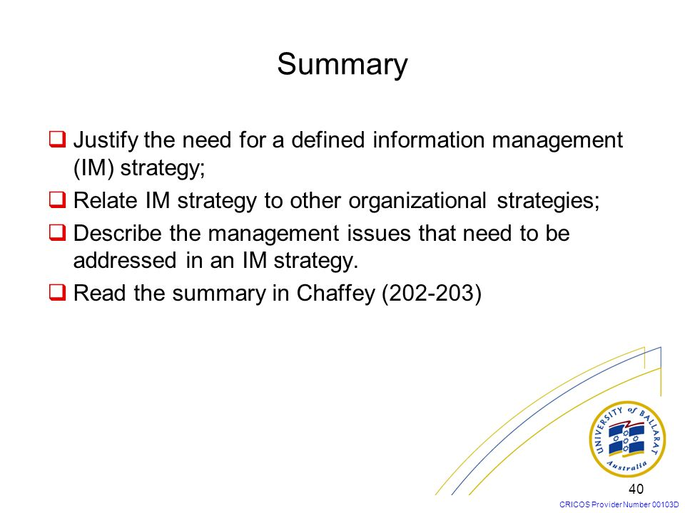 SummaryJustify the need for a defined information management (IM) strategy; Relate IM strategy to other organizational strategies;