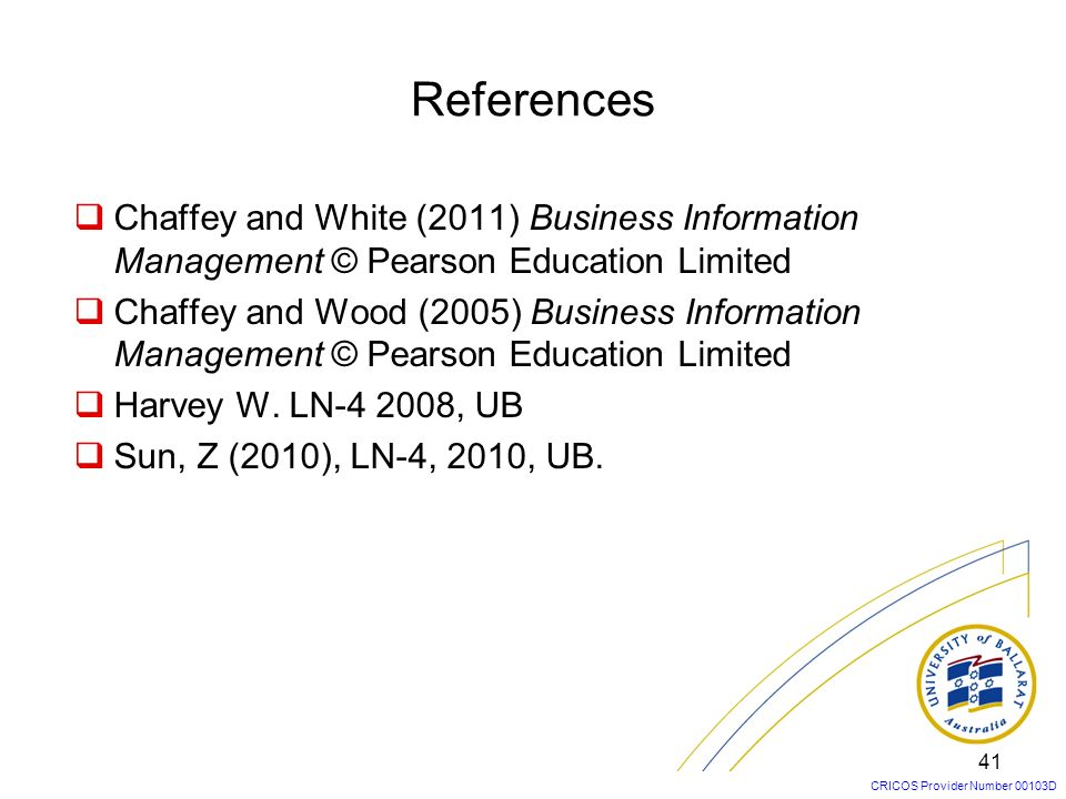 References Chaffey and White (2011) Business Information Management © Pearson Education Limited.