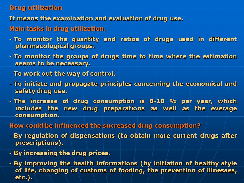 Drug utilization It means the examination and evaluation of drug use.