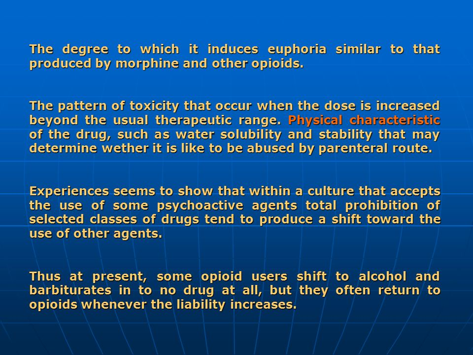 The degree to which it induces euphoria similar to that produced by morphine and other opioids.