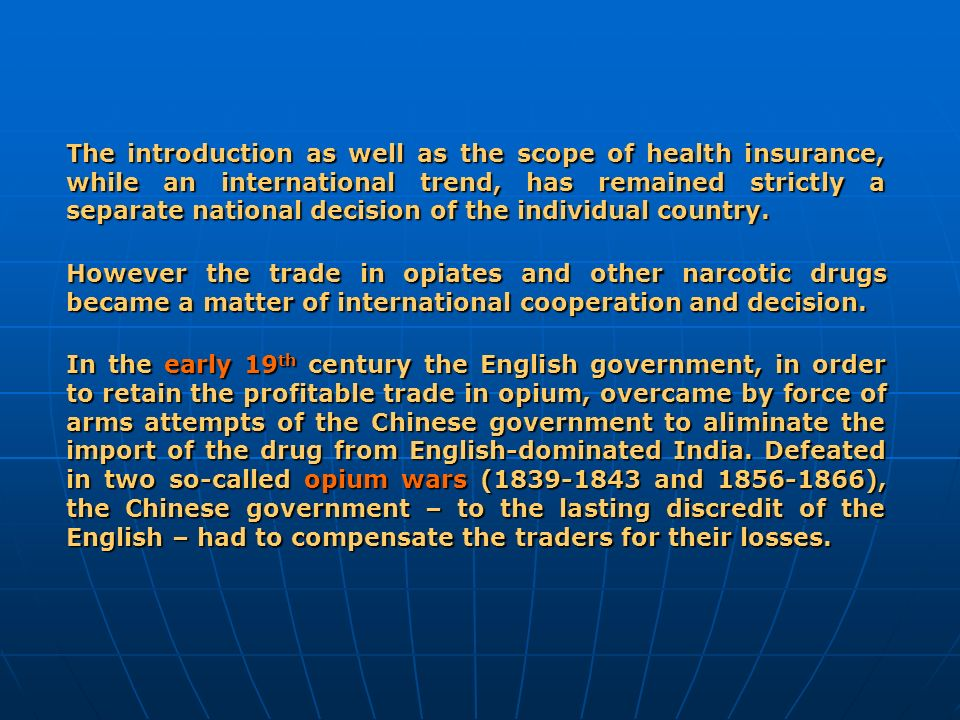 The introduction as well as the scope of health insurance, while an international trend, has remained strictly a separate national decision of the individual country.