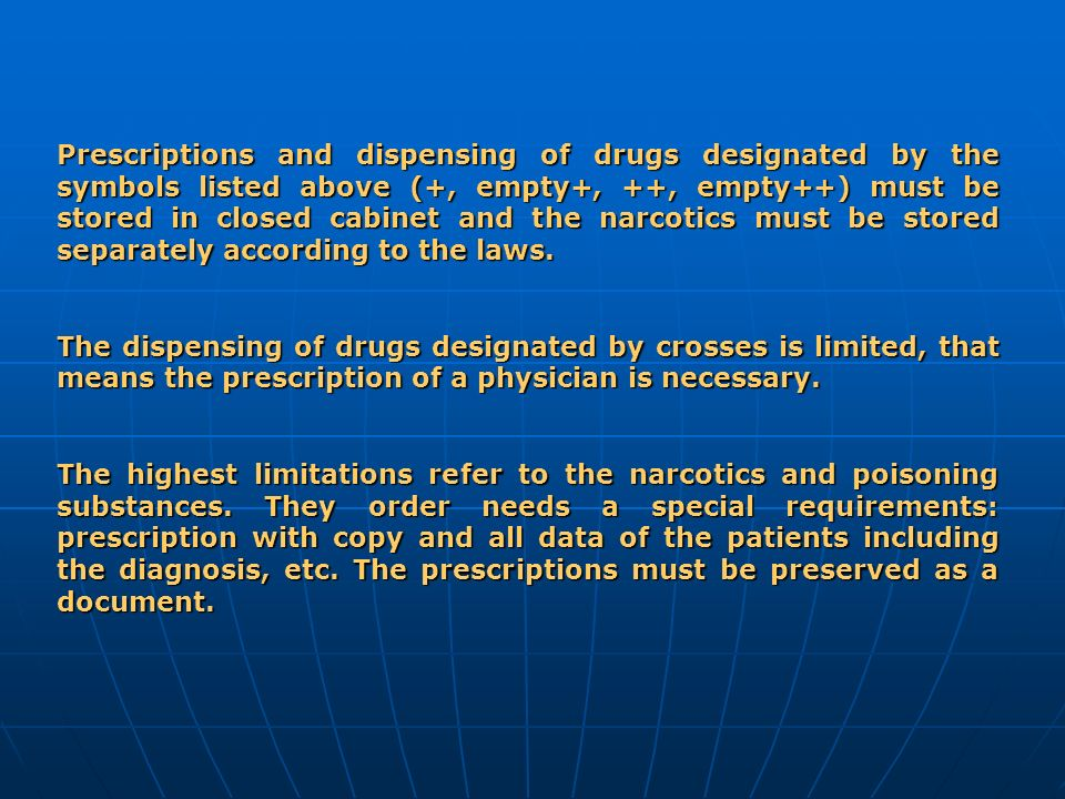 Prescriptions and dispensing of drugs designated by the symbols listed above (+, empty+, ++, empty++) must be stored in closed cabinet and the narcotics must be stored separately according to the laws.