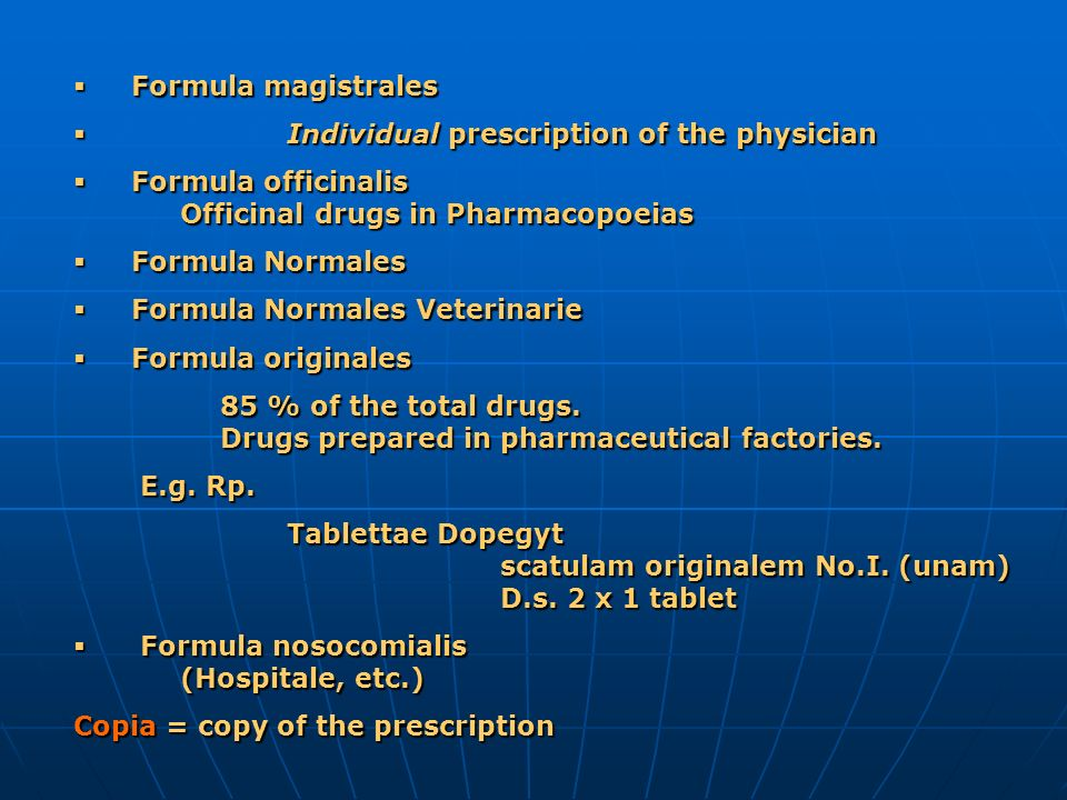 Formula magistrales Individual prescription of the physician. Formula officinalis Officinal drugs in Pharmacopoeias.