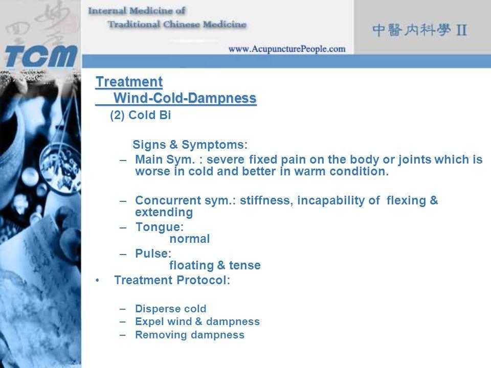 Treatment Wind-Cold-Dampness (2) Cold Bi Signs & Symptoms: