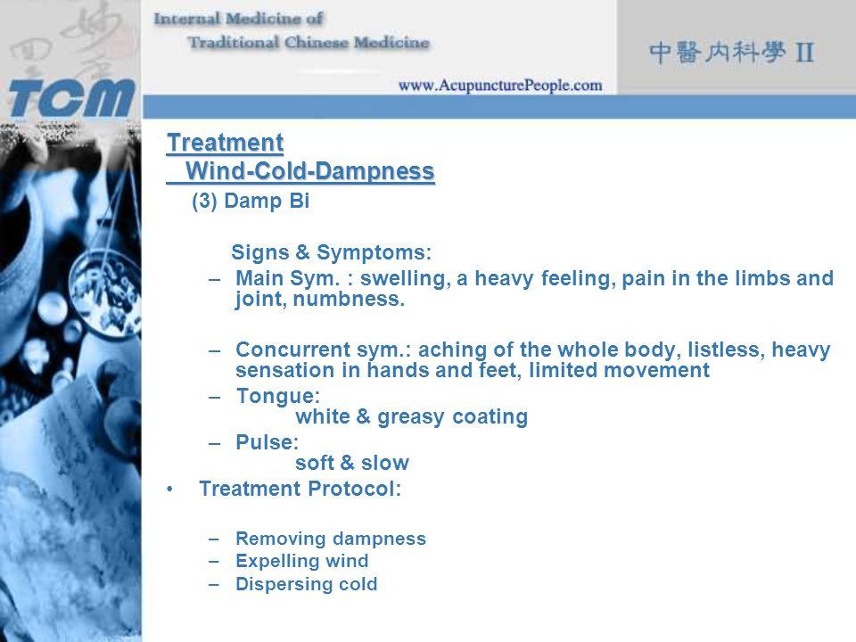 Treatment Wind-Cold-Dampness (3) Damp Bi Signs & Symptoms: