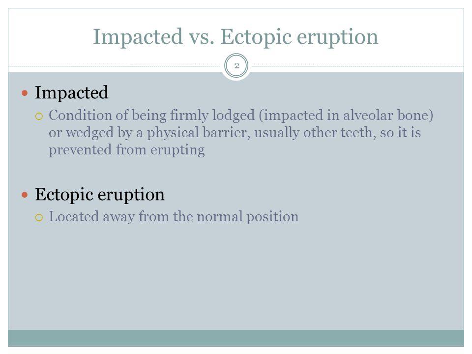 Impacted vs. Ectopic eruption