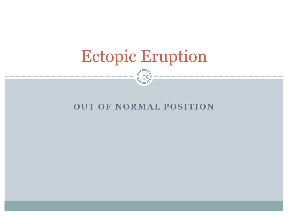 Ectopic Eruption Out of normal position