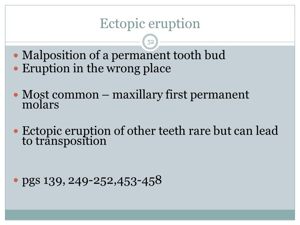 Ectopic eruption Malposition of a permanent tooth bud