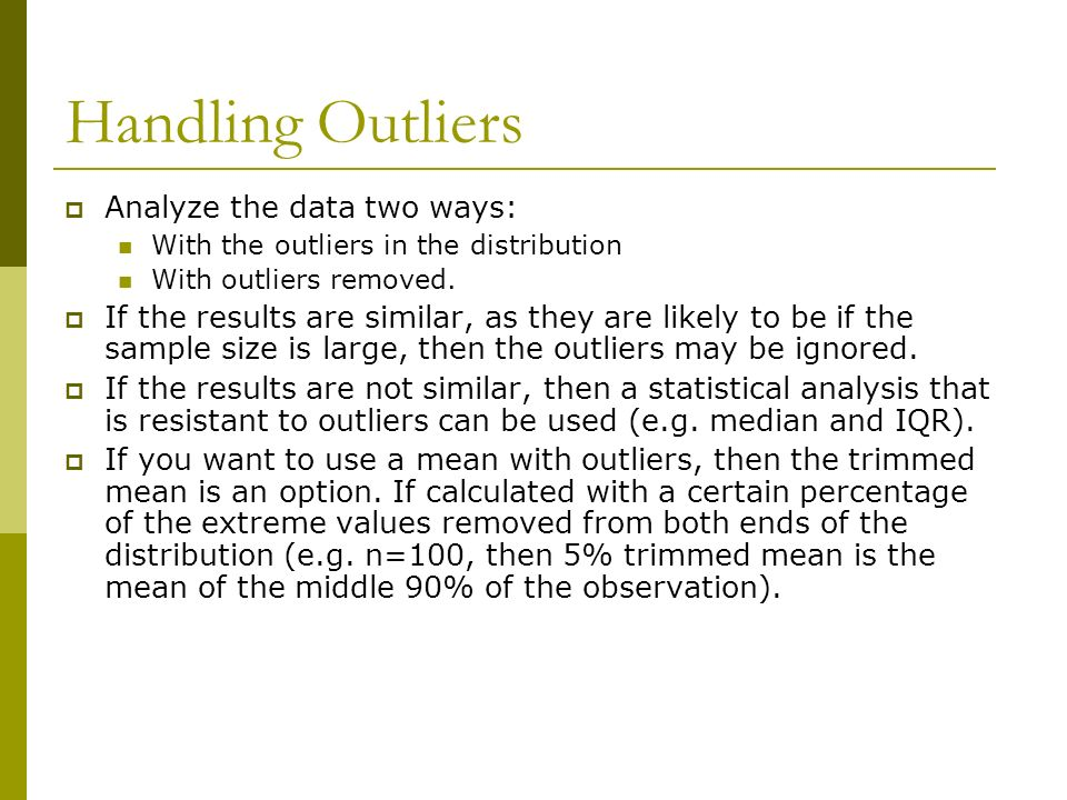 Handling Outliers Analyze the data two ways: