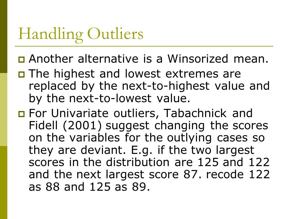 Handling Outliers Another alternative is a Winsorized mean.
