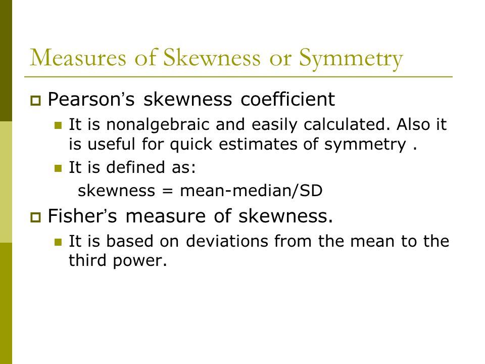 Measures of Skewness or Symmetry