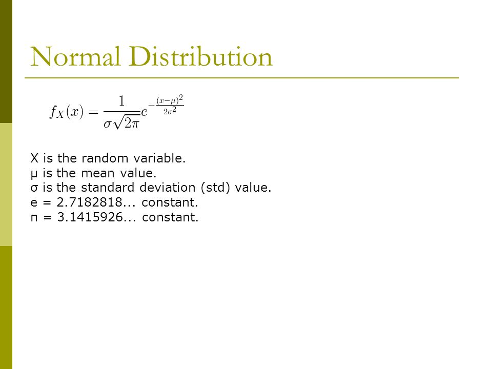 Normal Distribution X is the random variable. μ is the mean value.