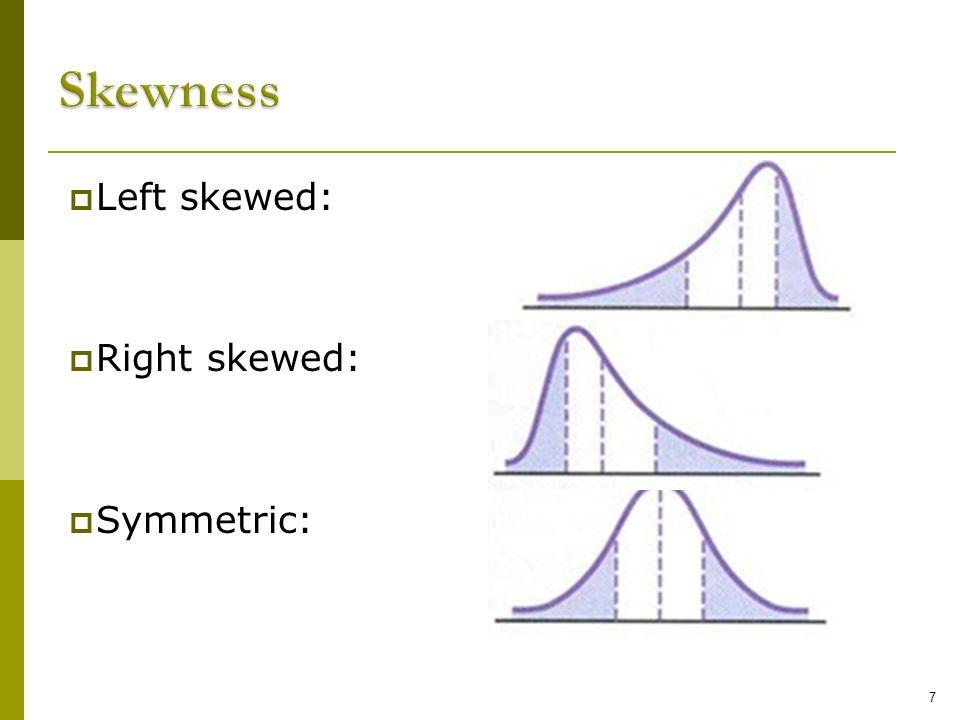 Skewness Left skewed: Right skewed: Symmetric: 7 7