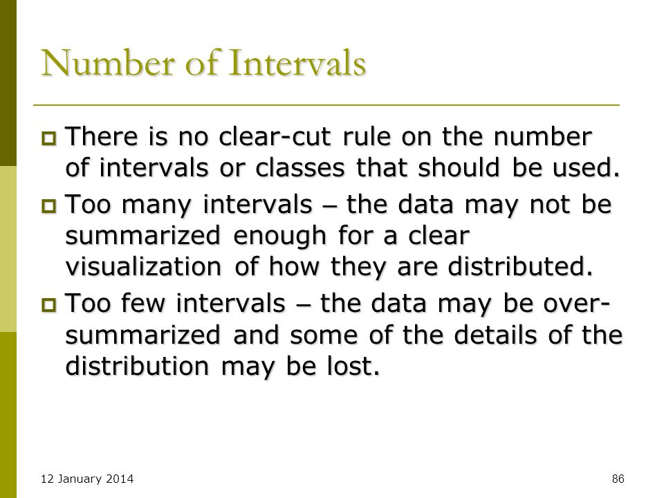 Number of Intervals There is no clear-cut rule on the number of intervals or classes that should be used.