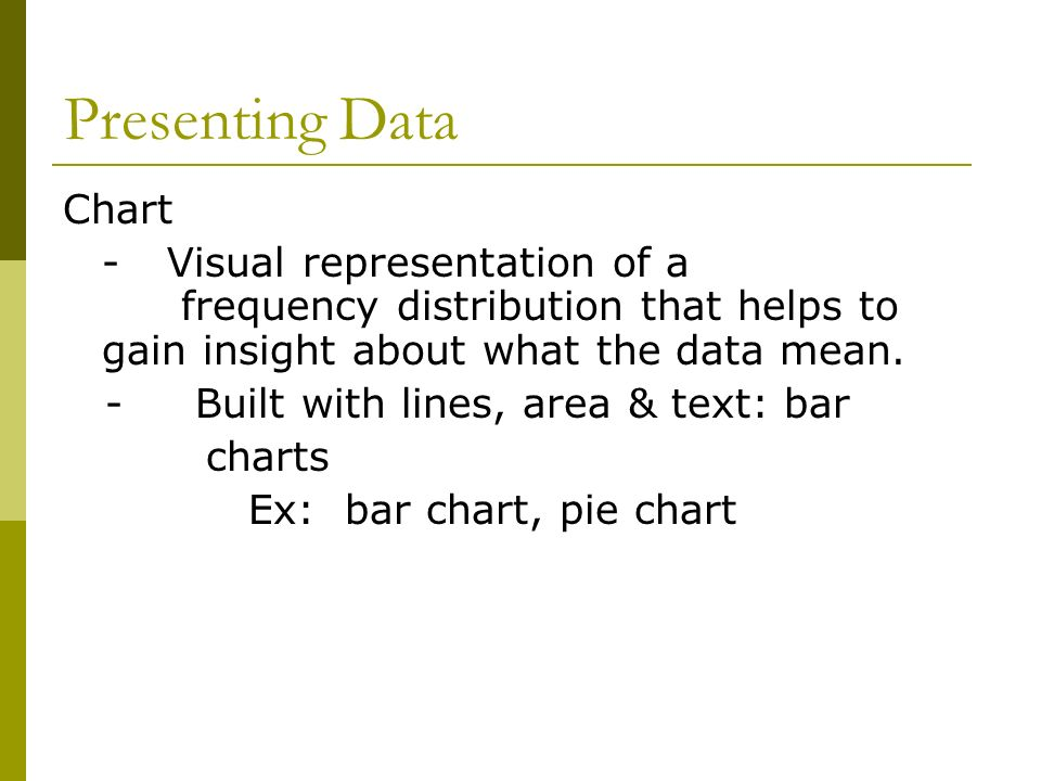 Presenting Data Chart. - Visual representation of a frequency distribution that helps to gain insight about what the data mean.