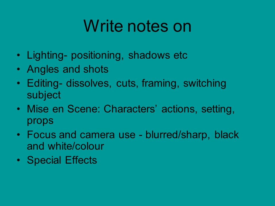 Write notes on Lighting- positioning, shadows etc Angles and shots