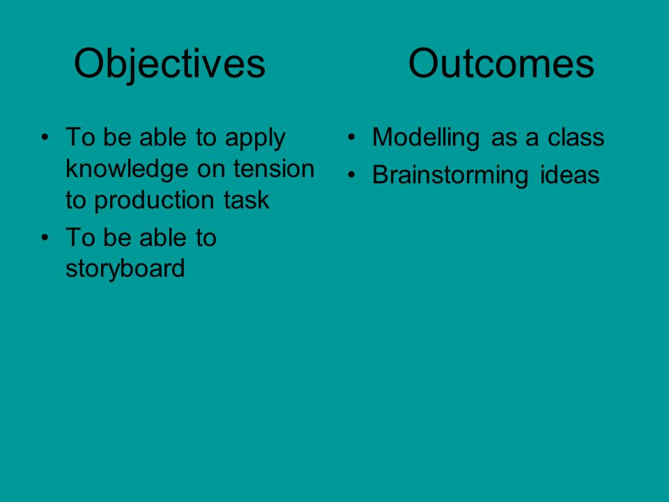 Objectives Outcomes To be able to apply knowledge on tension to production task. To be able to storyboard.