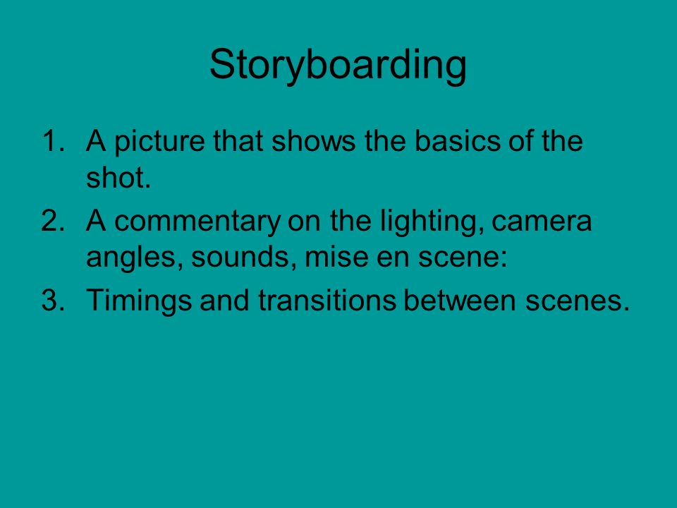 Storyboarding A picture that shows the basics of the shot.