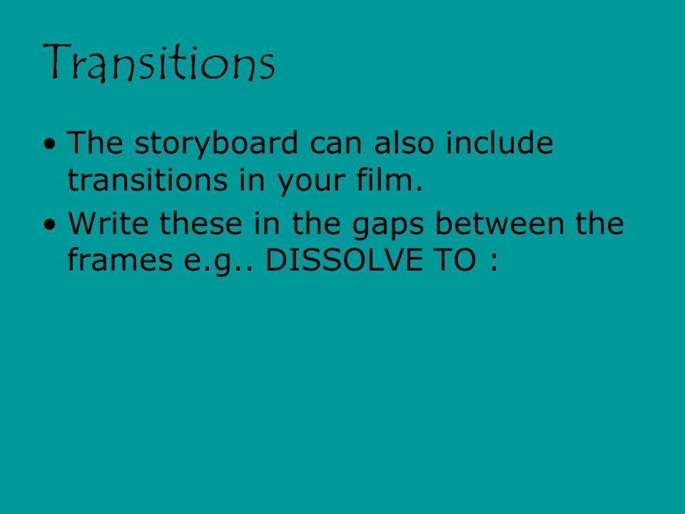 Transitions The storyboard can also include transitions in your film.
