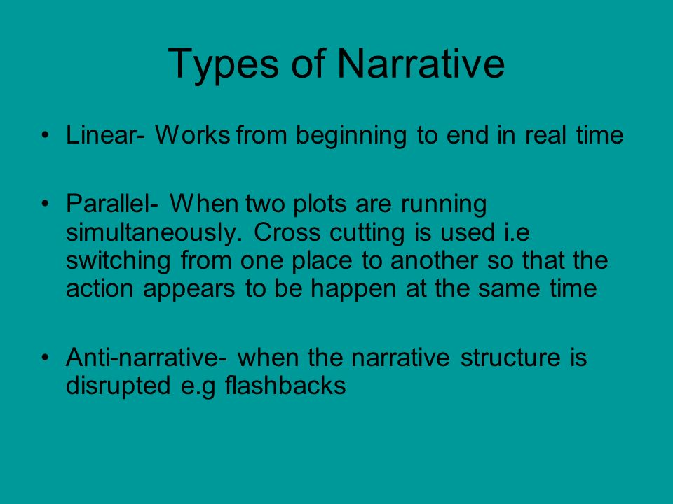 Types of Narrative Linear- Works from beginning to end in real time