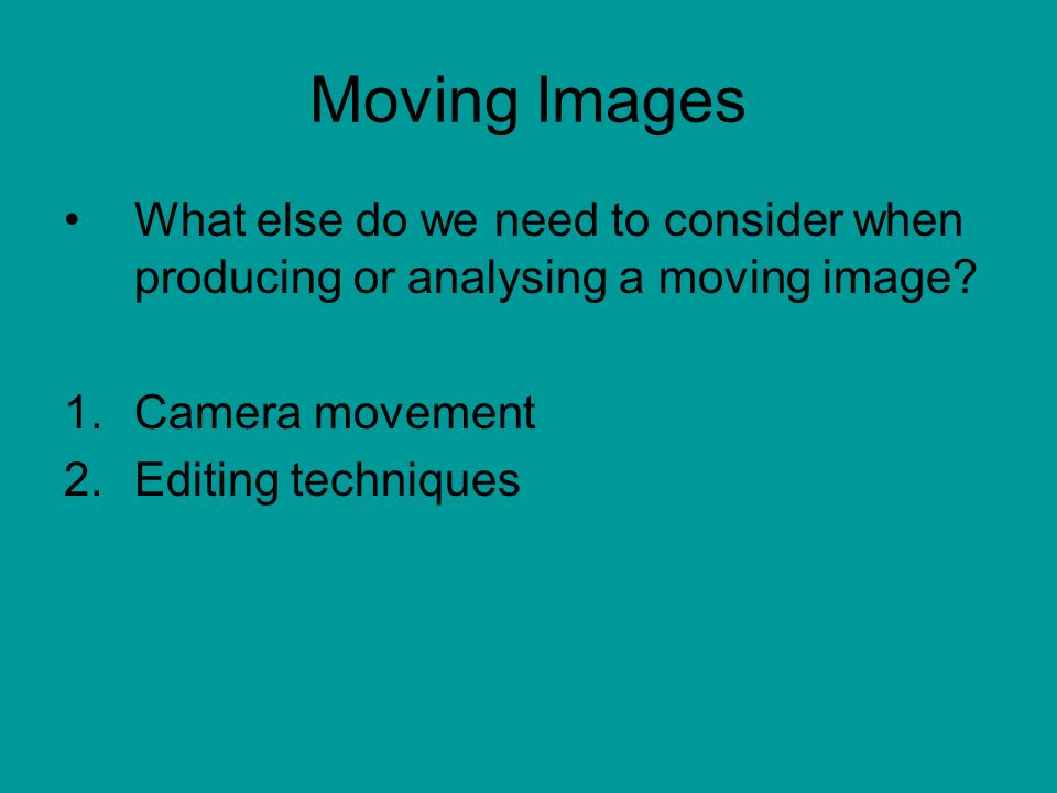 Moving Images What else do we need to consider when producing or analysing a moving image Camera movement.