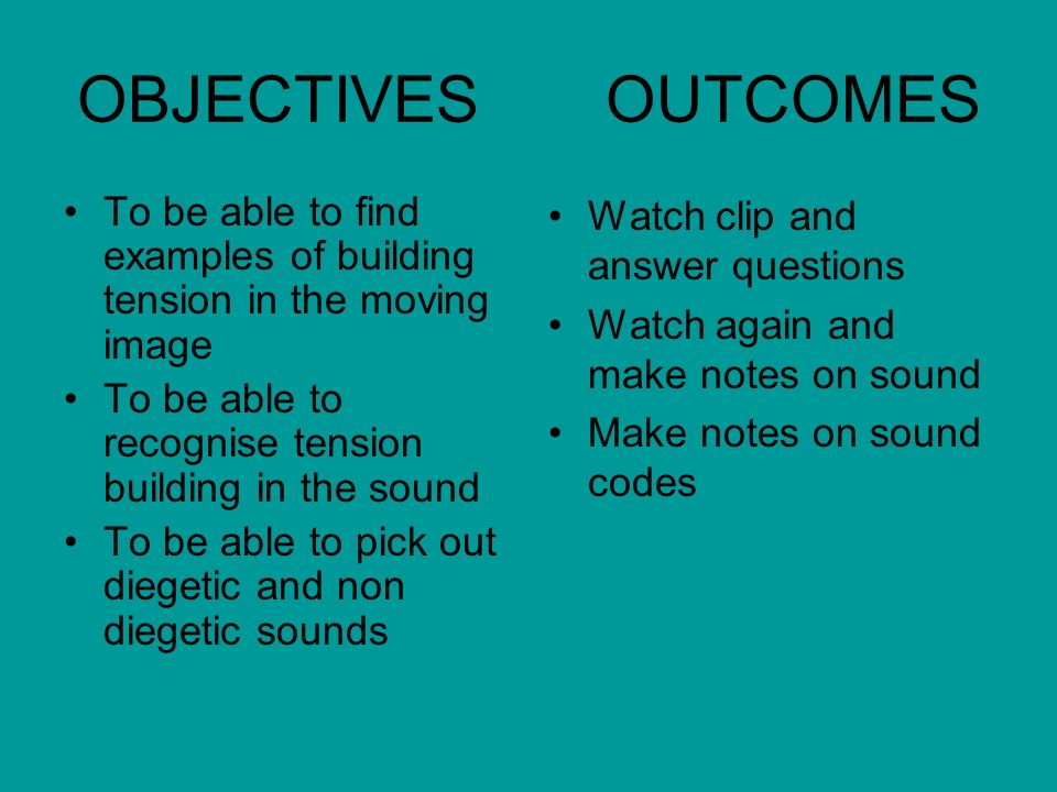 OBJECTIVES OUTCOMES To be able to find examples of building tension in the moving image. To be able to recognise tension building in the sound.