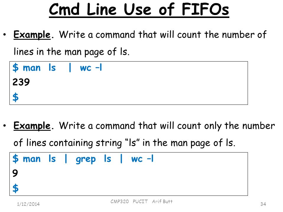 Cmd Line Use of FIFOs Example. Write a command that will count the number of lines in the man page of ls.