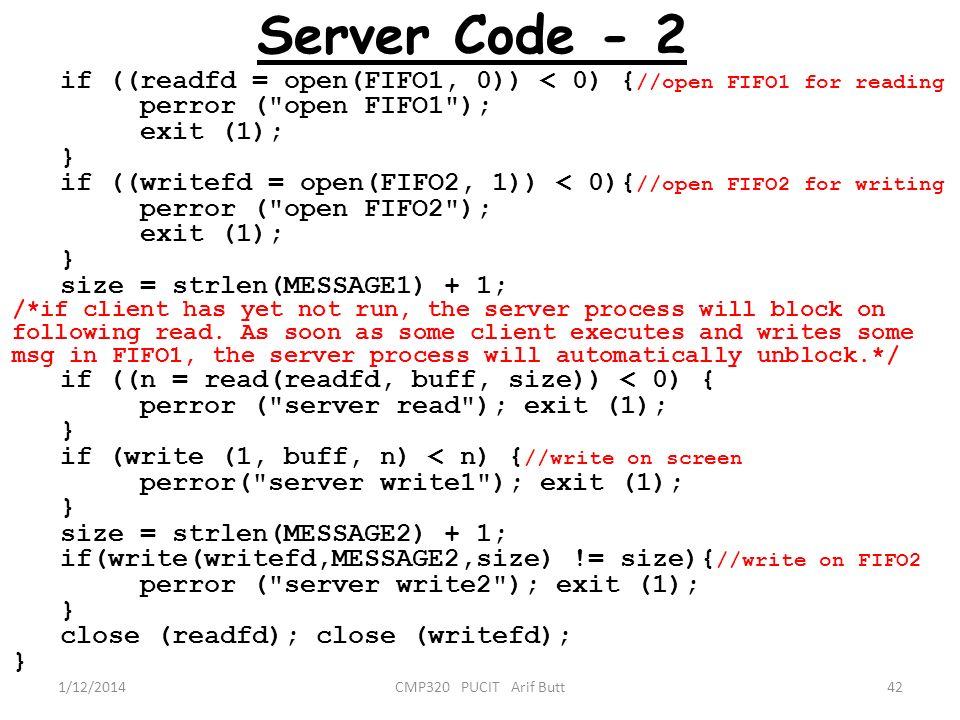 Server Code - 2 if ((readfd = open(FIFO1, 0)) < 0) {//open FIFO1 for reading. perror ( open FIFO1 );