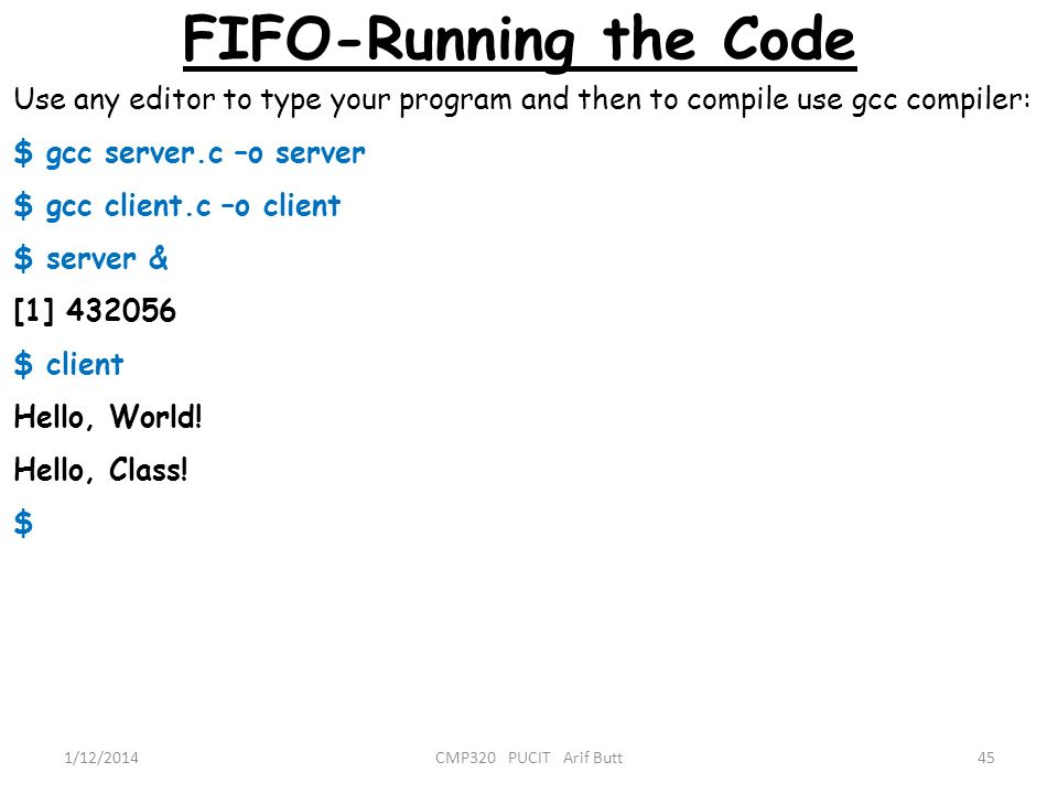 FIFO-Running the Code Use any editor to type your program and then to compile use gcc compiler: $ gcc server.c –o server.