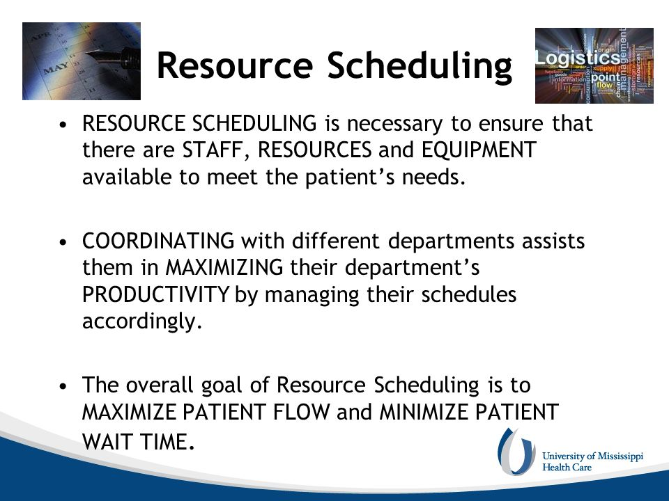 Resource Scheduling RESOURCE SCHEDULING is necessary to ensure that there are STAFF, RESOURCES and EQUIPMENT available to meet the patient's needs.