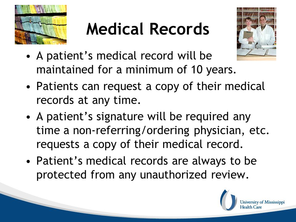 Medical Records A patient's medical record will be maintained for a minimum of 10 years.