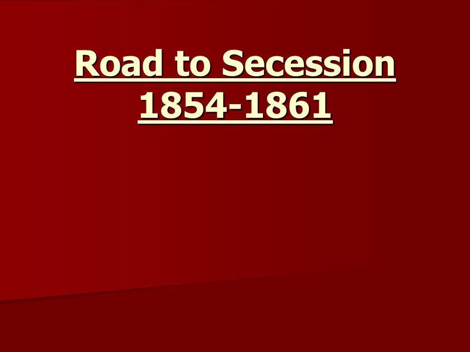 Road to Secession 1854-1861