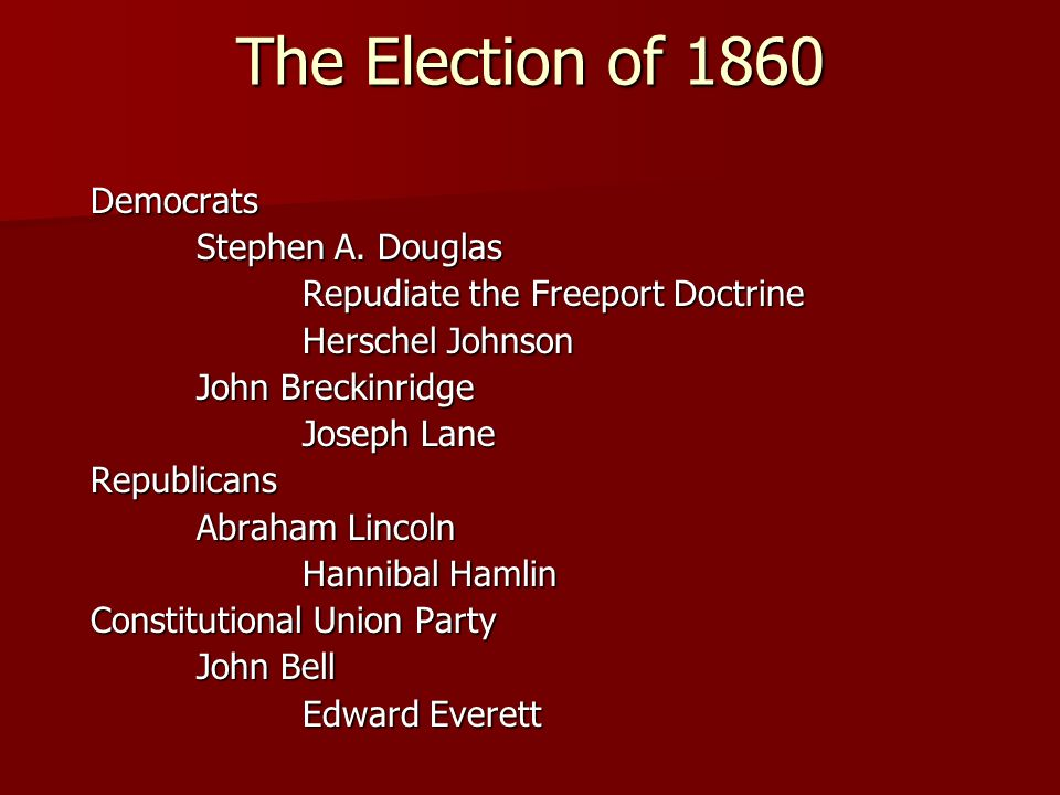 The Election of 1860 Democrats Stephen A. Douglas