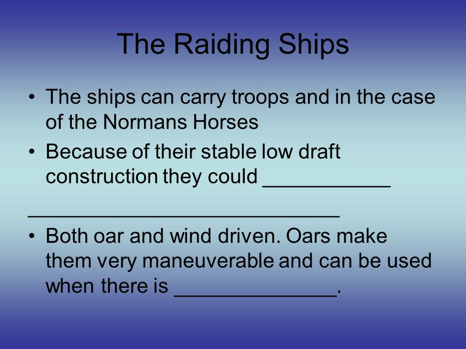 The Raiding Ships The ships can carry troops and in the case of the Normans Horses.
