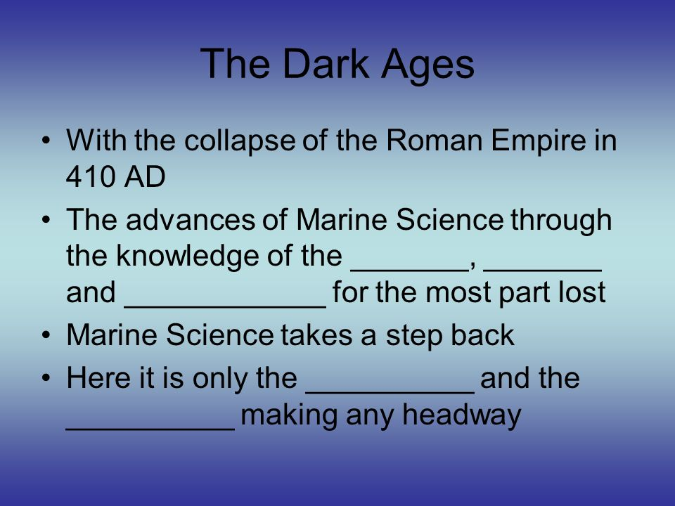 The Dark Ages With the collapse of the Roman Empire in 410 AD