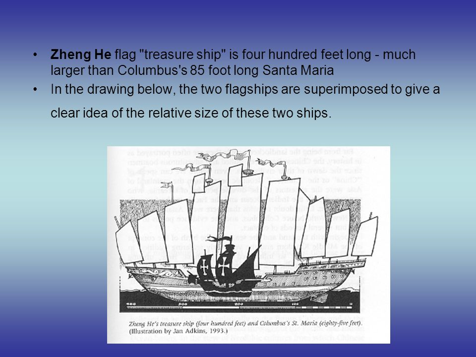 Zheng He flag treasure ship is four hundred feet long - much larger than Columbus s 85 foot long Santa Maria
