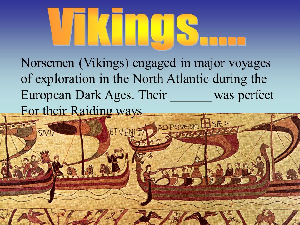 Vikings..... Norsemen (Vikings) engaged in major voyages